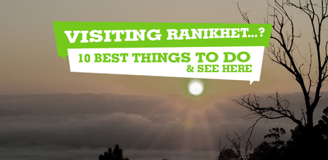 Visiting Ranikhet- 10 Best Things to Do & Places to See Here | India Travel & Tourism | Scoop.it