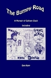 The Bumpy Road, A Memoir of Culture Clash Including Woodstock, Mental Hospitals, and Living in Mexico by Don Karp (paperback & ebook) - Lulu | Self-confidence Creator | Scoop.it
