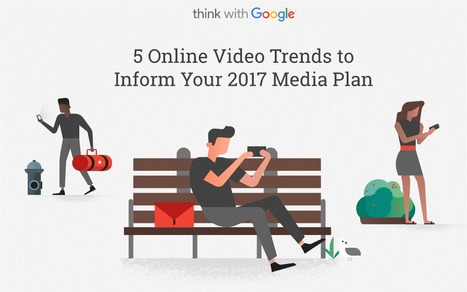 Online video trends to inform your 2017 media plan | The Insight Files | Scoop.it