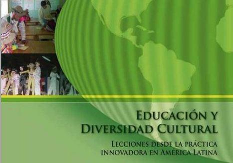 [LIBRO] Educación y Diversidad Cultural: Lecciones desde la práctica innovadora en América Latina | Noticias | Reduca - Red Latinoamericana por la Educación | Contenidos educativos digitales | Scoop.it