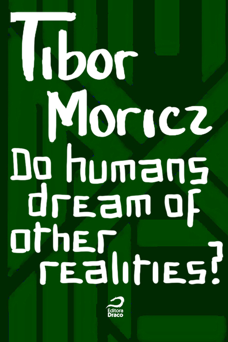 Do humans dream of other realities? Tibor Moricz | Ficção científica literária | Scoop.it