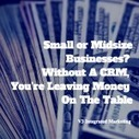 Small or Midsize Businesses? Without A CRM, You're Leaving Money On The Table | CRM et Social Responsibility | Scoop.it