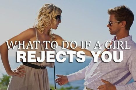 What to do if a girl rejects you – 6 tactics for guys | WikiYeah | Scoop.it