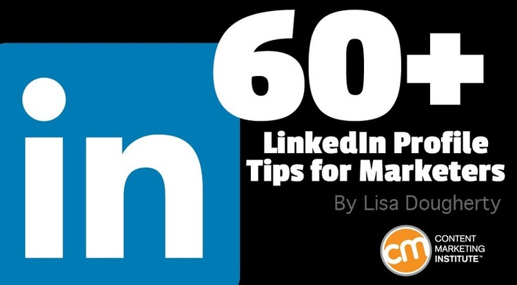 60+ LinkedIn Profile Tips for Marketers - CMI | The MarTech Digest | Scoop.it