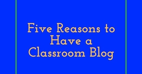 Free Technology for Teachers: 5 Reasons to Have a Classroom Blog | Edtech PK-12 | Scoop.it