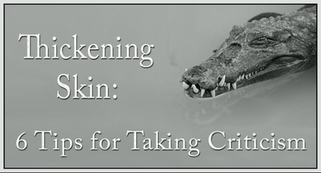 Thickening Skin: 6 Tips for Taking Criticism | Resources for Team Leaders | Scoop.it