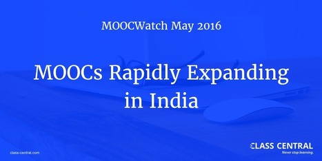 MOOCWatch May 2016: MOOCs Rapidly Expanding in India - Class Central's MOOC Report | Opening up education | Scoop.it
