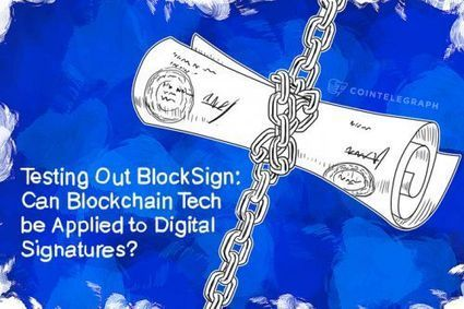 Testing Out BlockSign: Can Blockchain Tech be Applied to Digital Signatures? | Futuristic learning | Scoop.it