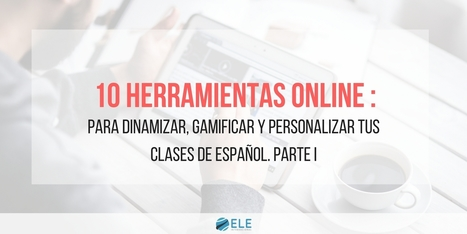 10 herramientas online para dinamizar, gamificar y personalizar tus clases de español. Parte I | Technology and language learning | Scoop.it