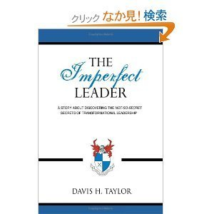 Amazon.co.jp: The Imperfect Leader: A Story About Discovering the Not-So-Secret Secrets of Transformational Leadership: Davis H. Taylor: 洋書 | Transformational Leadership | Scoop.it