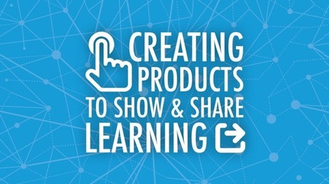 Creating Products to Show and Share Learning | Get that extra help | Scoop.it