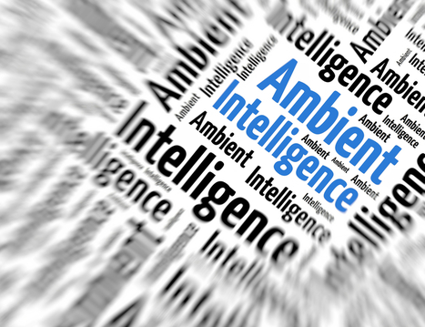 Ambient Intelligence Market Is Primed for Huge Growth | The Internet of Things | Scoop.it