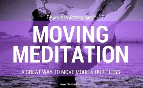 Moving Meditation: A Great Way To Move More & Hurt Less » | Fibromyalgia | Scoop.it