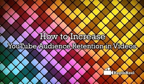How to Increase YouTube Audience Retention in Videos | Internet Marketing | Scoop.it