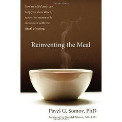 Reinventing the Meal: How Mindfulness Can Help You Slow Down ... | The (Mind) Full Plate | Scoop.it