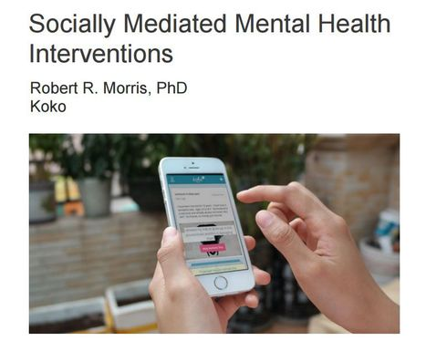 Socially Mediated Mental Health<br/>Interventions #koko -&nbsp;Robert R. Morris @robertrmorris | #inLearning + HCI | Scoop.it