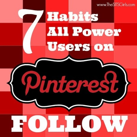 Pinterest Tips: 7 Habits that All Pinterest Power Users Follow | Inspiring Social Media | Scoop.it