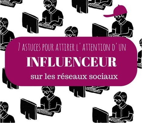 7 astuces infaillibles pour attirer l'attention d'un influenceur | Personal Branding and Professional networks - @TOOLS_BOX_INC @TOOLS_BOX_EUR @TOOLS_BOX_DEV @TOOLS_BOX_FR @TOOLS_BOX_FR @P_TREBAUL @Best_OfTweets | Scoop.it