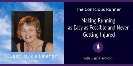 TCR084   Jackie Linehan: Making Running as Easy as Possible and Never Getting Injured   The Conscious Runner   Advice for Runners   Scoop.it