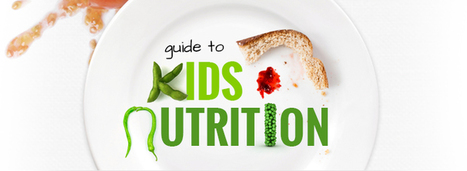 Guide To Kids' Nutrition | KidsEatHealthy | Scoop.it