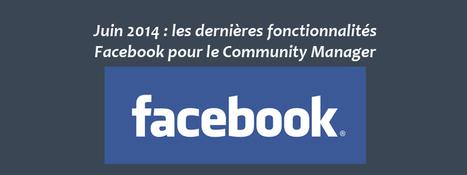 Juin 2014 : les dernières fonctionnalités Facebook pour le Community Manager | Social Media | Scoop.it