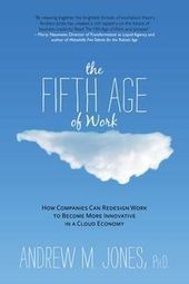 Small Business Labs: Book Review: The Fifth Age of Work | Video Marketing | Scoop.it