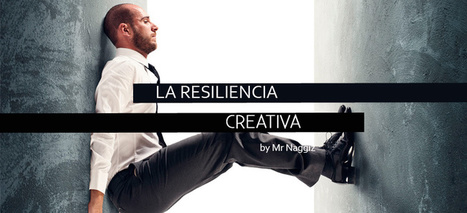 La resiliencia creativa - Roastbrief | Educacion, ecologia y TIC | Scoop.it