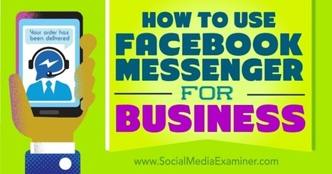How to Use Facebook Messenger for Business  | Content Marketing & Content Strategy | Scoop.it