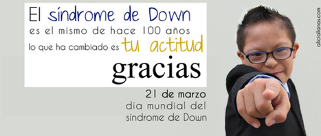 Transformar las actitudes para ver más allá del síndrome de Down | Sindrome de Down | Scoop.it