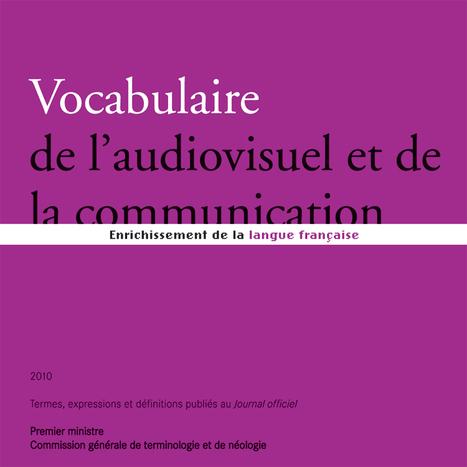 Vocabulaire de l'audiovisuel et de la communication - Inconnu | Marketing, Communication et Publicité | Scoop.it