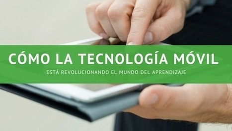Cómo la tecnología móvil está revolucionando el mundo del aprendizaje   Emprender el vuelo   Scoop.it