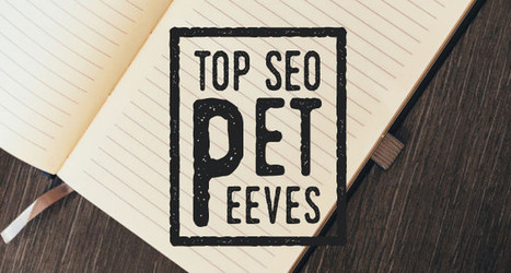 15 Experts Share Their Top SEO Pet Peeves | The Twinkie Awards | Scoop.it