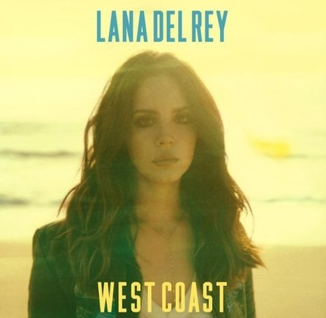 New Music: Lana del Rey - 'West Coast' (Full) - Music and Lyrics | Lana Del Rey - Lizzy Grant | Scoop.it
