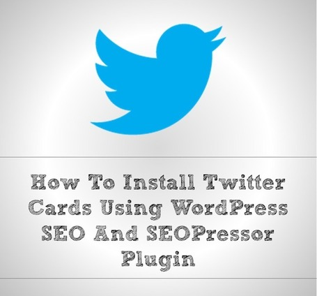 How To Install Twitter Cards Using WordPress SEO And SEOPressor Plugin | Internet Marketing Latest News | Scoop.it