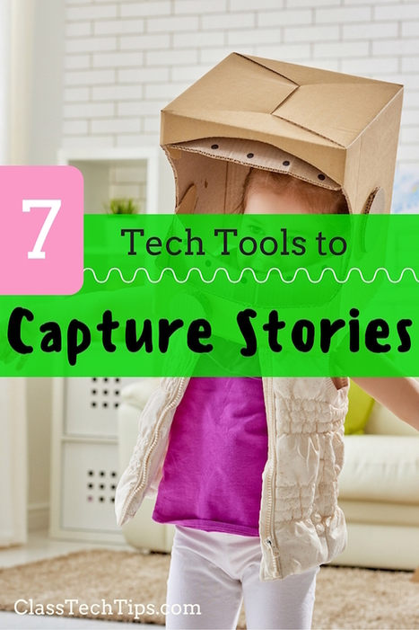 7 Tech Tools to Capture Stories: Creation Apps & Websites - Class Tech Tips | Scriveners' Trappings | Scoop.it