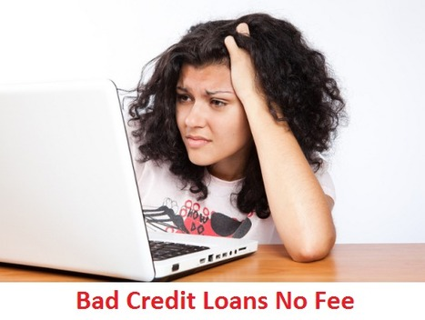 Bad Credit Loans No Fee – No Upfront Charges for Low Creditors to Get Cash | Payday Loans for UK | Scoop.it