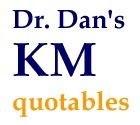 Dr. Dan's Knowledge Management Quotes - KM as a Verb (vs. Noun) | Dr. Dan's Knowledge Management | Scoop.it