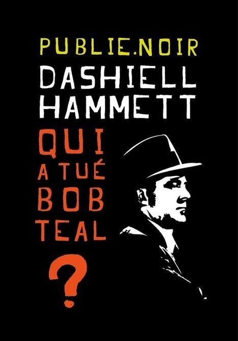 Dashiell Hammett : Qui a tué Bob Teal ? / Coups defeu | À toute berzingue… | Scoop.it