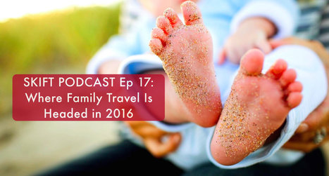 Skift Podcast: Where Family Travel Is Headed In 2016 | Tourism marketing | Scoop.it