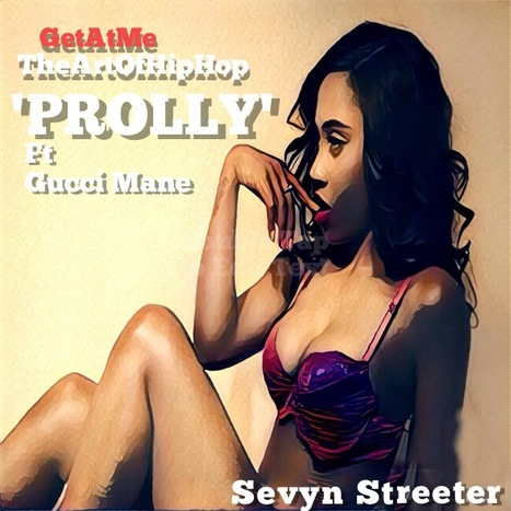 GetAtMe TheArtOfHipHop Sevyn Streeter 'PROLLY' ft Gucci Mane ... @SevynStreeter #Prolly | GetAtMe | Scoop.it