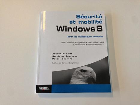 Windows 8 Sécurité et mobilité – le livre est enfin disponible | #Security #InfoSec #CyberSecurity #Sécurité #CyberSécurité #CyberDefence & #DevOps #DevSecOps | Scoop.it