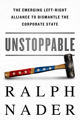 Book Reviews Dyman Associates Publishing Inc: 'Unstoppable' by Ralph Nader | Dyman Associates Publishing Inc | Scoop.it