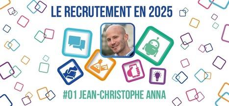 Le Recrutement en 2025 vu par ... Jean-Christophe Anna ! - #rmsnews   T42   Scoop.it