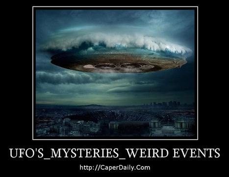 UFO's_Mysteries_Weird Events for CaperDaily.Com | GOSSIP, NEWS & SPORT! | Scoop.it