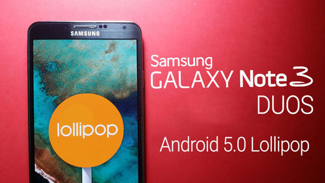 [Firmware Download] Samsung Galaxy Note 3 DUOS official Android 5.0 Lollipop update is Rolling-out | YouMobile | Scoop.it