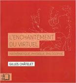 Gilles Châtelet : L'enchantement du virtuel. Mathématique, physique, philosophie | Philosophie-Toulouse | Scoop.it