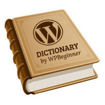 Announcing WPBeginner Glossary - Dictionary of WordPress Terms | Building a Web Presence | Scoop.it