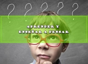 APRENDER Y ENSEÑAR A PENSAR. | Educacion, ecologia y TIC | Scoop.it