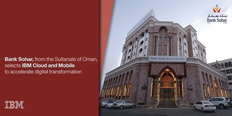 IBM Cloud to Accelerate Bank Sohar's Digital Transformationeet from @cherylcaudill | Cloud News of the day | Scoop.it