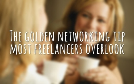 The golden networking tip most freelancers overlook | Designer's Resources | Scoop.it